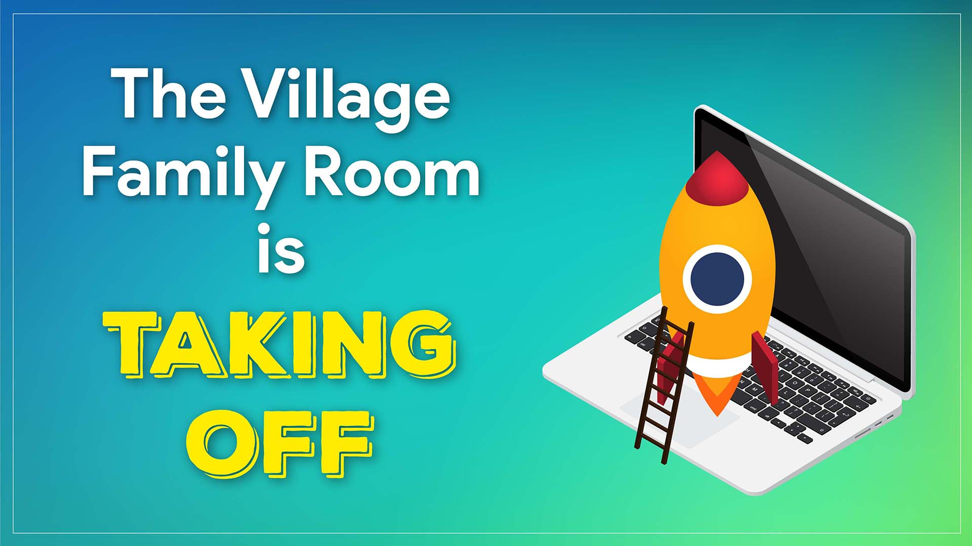 Welcome to the Village Family Room!