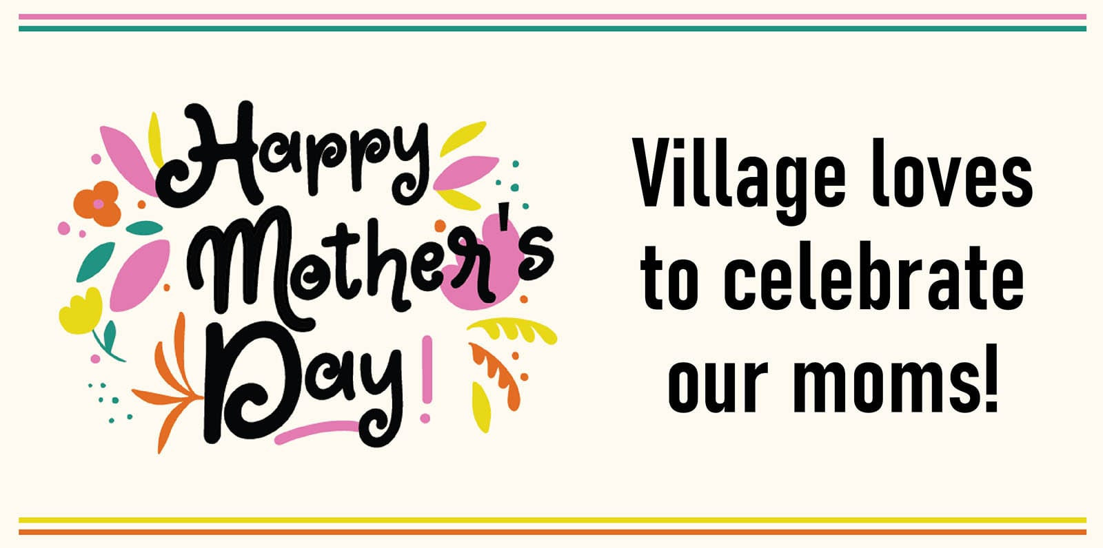 Happy Mother's Day from Village Super Market!